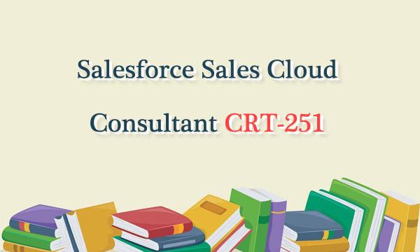 Salesforce Sales Cloud Consultant CRT-251