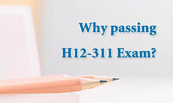 Why passing H12-311 Exam