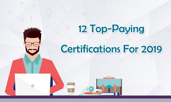 12 Top-Paying Certifications For 2019