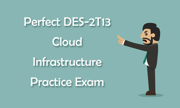 Perfect DES-2T13 Cloud Infrastructure Practice Exam