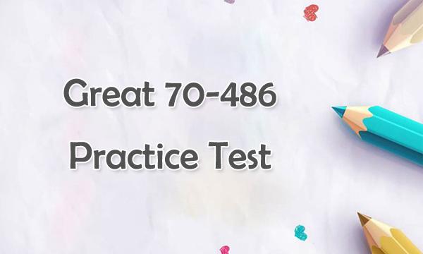 Great 70-486 Practice Test
