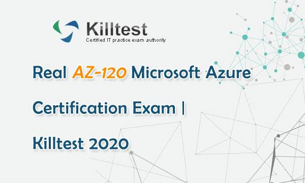 Real AZ-120 Exam Questions Killtest