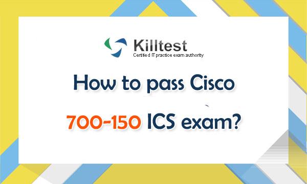 Killtest 700-150 ICS Exam Questions