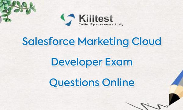 Marketing Cloud Developer Exam Questions Killtest