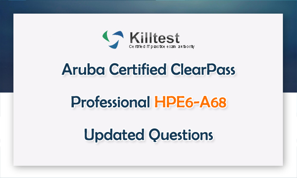 Aruba Certified ClearPass Professional HPE6-A68 Updated Questions