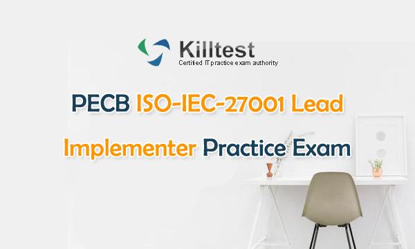 PECB ISO-IEC-27001 Lead Implementer Practice Exam | Killtest