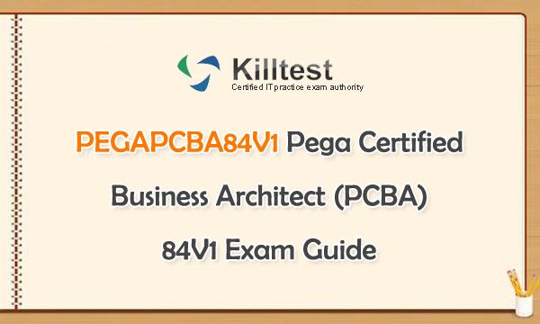 PEGAPCBA84V1 Pega Certified Business Architect (PCBA) 84V1 Exam Guide | Killtest 2021