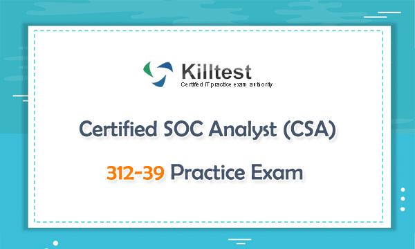 Certified SOC Analyst (CSA) 312-39 Practice Exam | Killtest