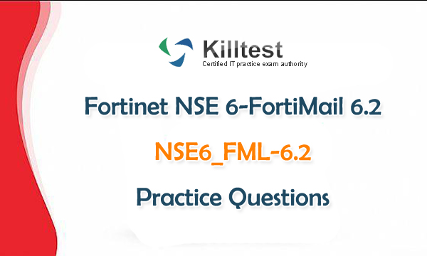 Fortinet NSE 6-FortiMail 6.2 NSE6_FML-6.2 Practice Questions