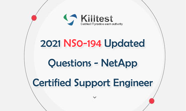 2021 NS0-194 Updated Questions - Netapp Certified Support Engineer