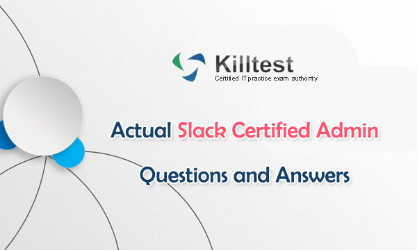 Actual Slack Certified Admin Questions and Answers