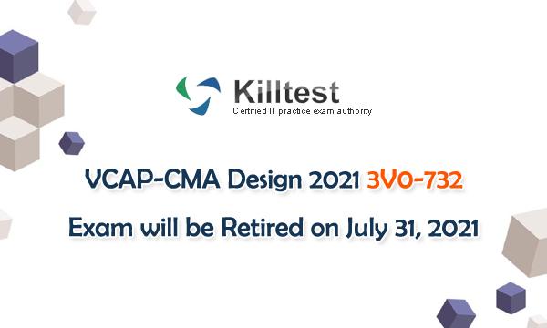 VCAP-CMA Design 2021 3V0-732 Exam will be Retired on July 31, 2021