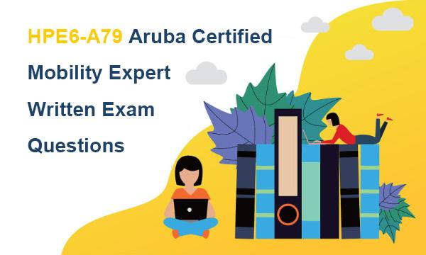 HPE6-A79 Aruba Certified Mobility Expert Written Exam Questions
