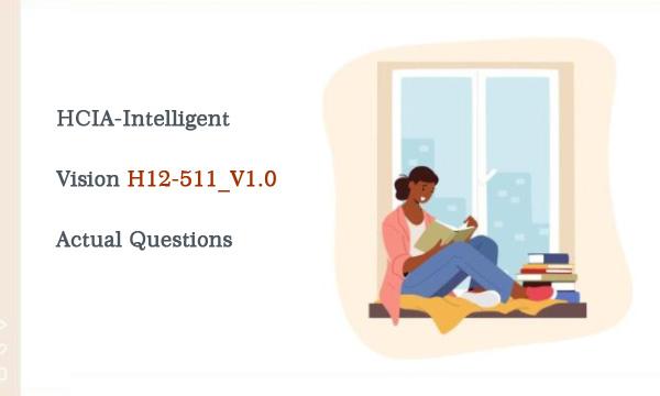 HCIA-Intelligent Vision H12-511_V1.0 Actual Questions