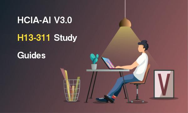 HCIA-AI V3.0 H13-311 Study Guides