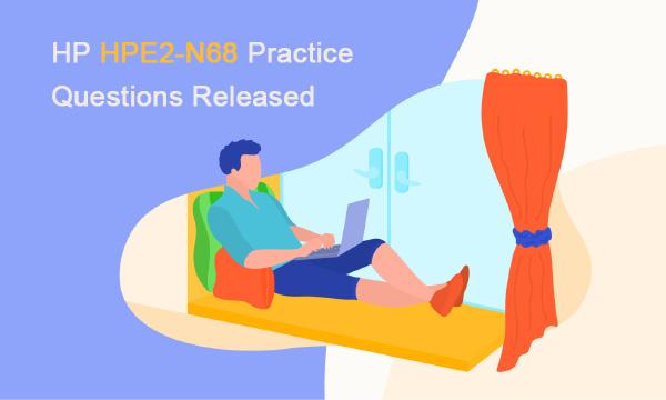HP HPE2-N68 Practice Questions Released