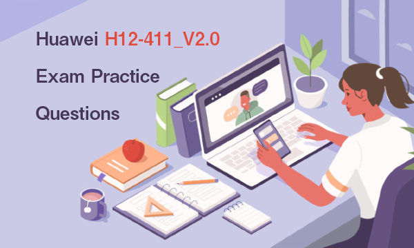 Huawei H12-411_V2.0 Exam Practice Questions
