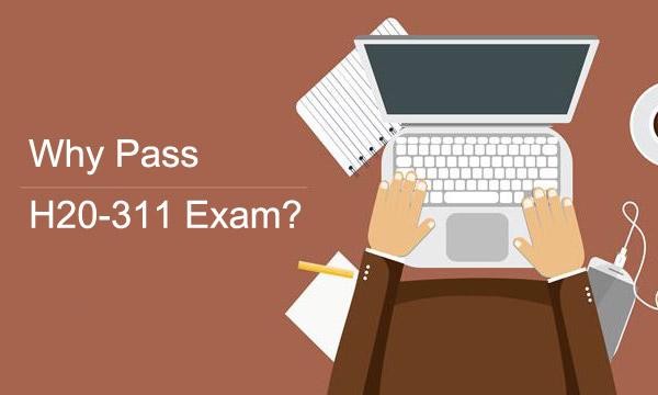 Why Pass H20-311 Exam