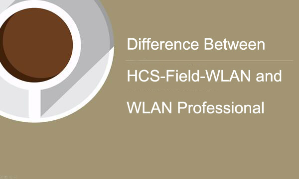 Difference Between HCS-Field-WLAN and WLAN Professional