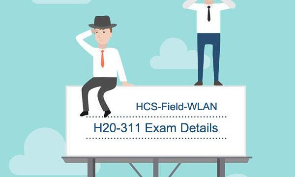 HCS-Field-WLAN H20-311 Exam Details