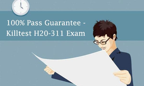100% Pass Guarantee - Killtest H20-311 Exam