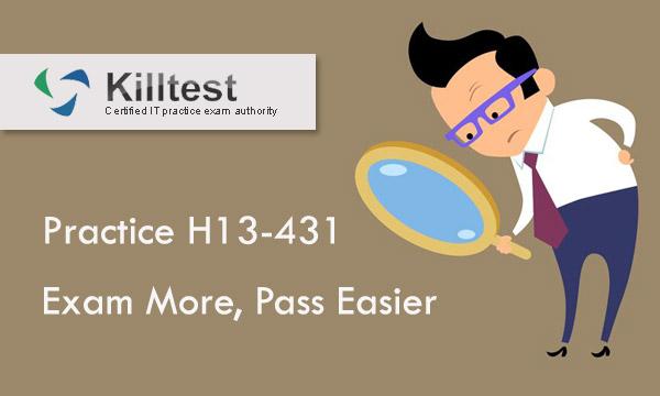Practice H13-431 Exam More, Pass Easier Killtest