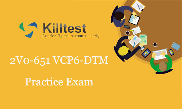 2V0-651 VCP6-DTM Practice Exam Killtest