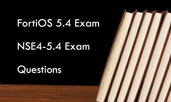 FortiOS 5.4 Exam NSE4-5.4 Exam Questions Killtest