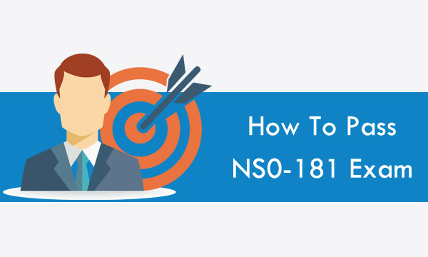 How To Pass NS0-181 Exam