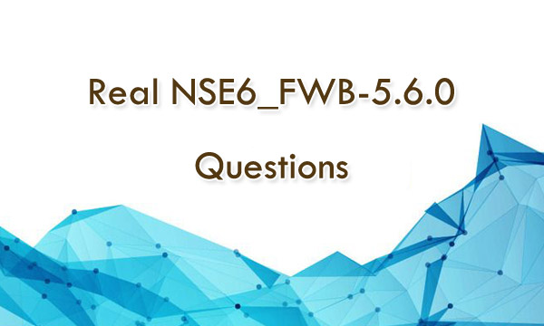 Real NSE6_FWB-5.6.0 Questions