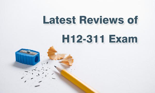 Latest Reviews of H12-311 Exam