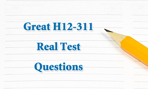 Great H12-311 Real Test Questions
